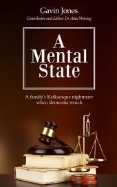 A Mental State: A family's Kafkaesque nightmare when dementia struck