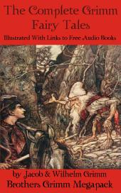 The Complete Grimm Fairy Tales: Illustrated With Links to Free Audio Books