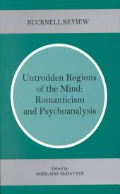 Untrodden Regions of the Mind: Romanticism and Psychoanalysis