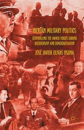 Iberian Military Politics: Controlling the Armed Forces during Dictatorship and Democratisation