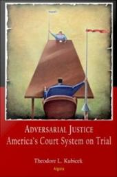 Adversarial Justice: America's Court System on Trial