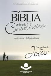 Bíblia de Estudo Conselheira – Evangelho de João: Acolhimento, Reflexão, Graça