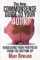 The New Commonsense Guide to Your 401(k): Rebuilding Your Portfolio from the Bottom Up, Edition 2