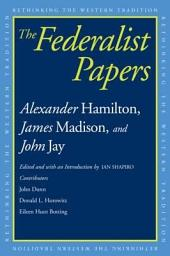 The Federalist Papers: Alexander Hamilton, James Madison, John Jay