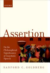 Assertion: On the Philosophical Significance of Assertoric Speech