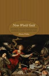 New World Gold: Cultural Anxiety and Monetary Disorder in Early Modern Spain