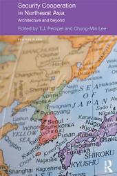 Security Cooperation in Northeast Asia: Architecture and Beyond