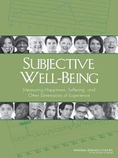 Subjective Well-Being: Measuring Happiness, Suffering, and Other Dimensions of Experience