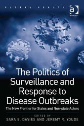 The Politics of Surveillance and Response to Disease Outbreaks: The New Frontier for States and Non-state Actors