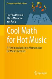 Cool Math for Hot Music: A First Introduction to Mathematics for Music Theorists