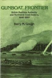 Gunboat Frontier: British Maritime Authority and Northwest Coast Indians, 1846-1890