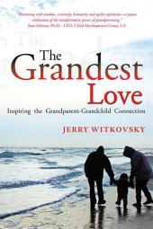 THE GRANDEST LOVE: Inspiring the Grandparent-Grandchild Connection