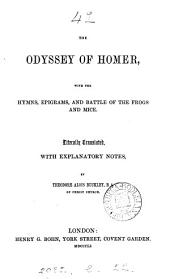 The Odyssey, with the hymns, epigrams, and Battle of the frogs and mice, tr. with notes by T.A. Buckley. [Preceded by] The life of Homer, attr. to Herodotus
