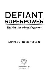 Defiant Superpower: The New American Hegemony