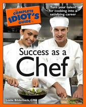 The Complete Idiot's Guide to Success as a Chef