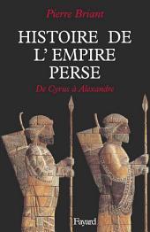 Histoire de l'Empire perse: De Cyrus à Alexandre