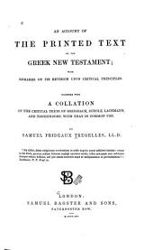 An Account of the Printed Text of the Greek New Testament: With Remarks on Its Revision Upon Critical Principles : Together with a Collation of the Critical Texts of Griesbach, Scholz, Lachmann, and Tischendorf, with that in Common Use