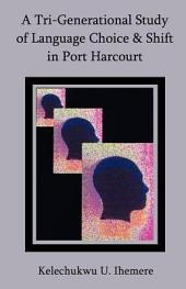 A Tri-Generational Study of Language Choice and Shift in Port Harcourt