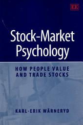 Stock-market Psychology: How People Value and Trade Stocks