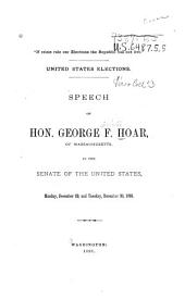 United States Elections: Speech of Hon. George F. Hoar, of Massachusetts, in the Senate of the United States, Monday, December 29, and Tuesday, December 30, 1890, Volume 20, Issue 4