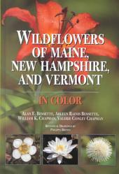 Wildflowers of Maine, New Hampshire, and Vermont: In Color
