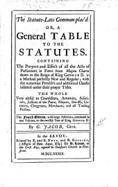 The statute-law common-plac'd: or, A second general table to the statutes ... The third edition