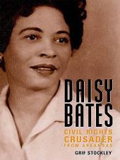 Daisy Bates: Civil Rights Crusader from Arkansas
