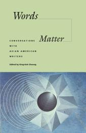 Words Matter: Conversations With Asian American Writers