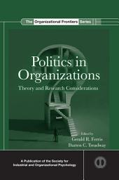 Politics in Organizations: Theory and Research Considerations