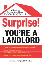 Surprise! You're a Landlord: A Guide to Renting Your Home When You Didn't Expect To