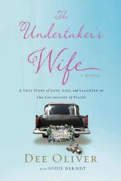 The Undertaker's Wife: A True Story of Love, Loss, and Laughter in the Unlikeliest of Places