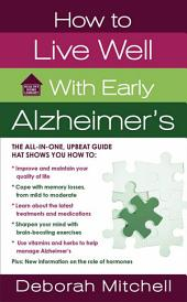 How to Live Well with Early Alzheimer's: A Complete Program for Enhancing Your Quality of Life