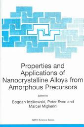 Properties and Applications of Nanocrystalline Alloys from Amorphous Precursors: Proceedings of the NATO Advanced Research Workshop on Properties and Applications of Nanocrystalline Alloys from Amorphous Precursors, Budmerice, Slovak Republic, from 9 - 15 June 2003.