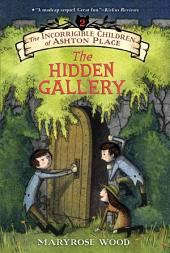 The Incorrigible Children of Ashton Place: Book II: The Hidden Gallery, Book 1