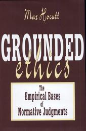Grounded Ethics: The Empirical Bases of Normative Judgements