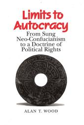 Limits to Autocracy: From Sung Neo-Confucianism to a Doctrine of Political Rights