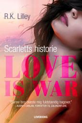 Love is war 1 – Scarletts historie