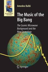 The Music of the Big Bang: The Cosmic Microwave Background and the New Cosmology