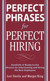 Perfect Phrases for Perfect Hiring: Hundreds of Ready-to-Use Phrases for Interviewing and Hiring the Best Employees Every Time