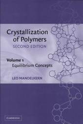 Crystallization of Polymers: Volume 1, Equilibrium Concepts: Volume 2, Edition 2