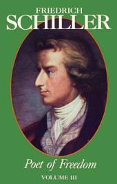 Friedrich Schiller Poet of Freedom Volume III