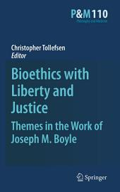 Bioethics with Liberty and Justice: Themes in the Work of Joseph M. Boyle