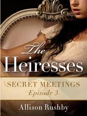 The Heiresses #3: Secret Meetings