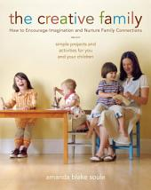 The Creative Family: How to Encourage Imagination & Nurture Family Connections