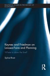 Keynes and Friedman on Laissez-Faire and Planning: 'Where to draw the line?'