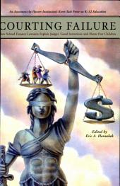 Courting Failure: How School Finance Lawsuits Exploit Judges' Good Intentions and Harm Our Children