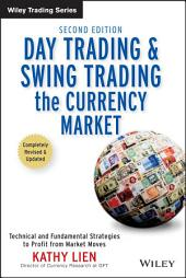 Day Trading and Swing Trading the Currency Market: Technical and Fundamental Strategies to Profit from Market Moves, Edition 2