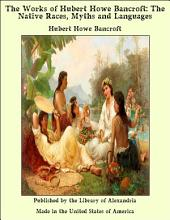 The Works of Hubert Howe Bancroft: The Native Races, Myths and Languages