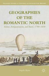 Geographies of the Romantic North: Science, Antiquarianism, and Travel, 1790–1830