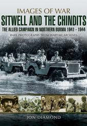 Stilwell and the Chindits: The Allies Campaign in Northern Burma 1943-1944: Rare photographs from Wartime Archives